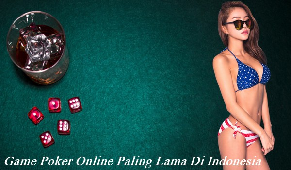 Game Poker Online Paling Lama Di Indonesia
